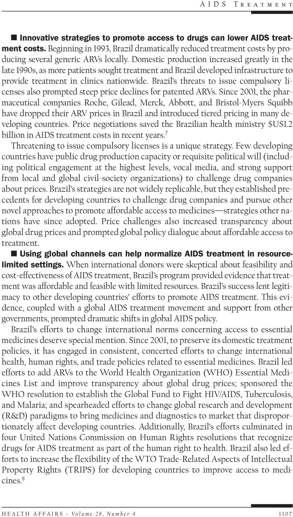 Brazil s threats to issue compulsory licenses also prompted steep price declines for patented ARVs.