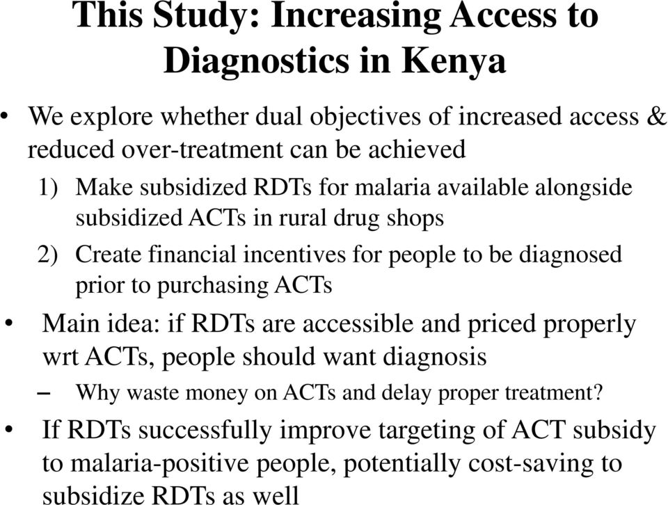 prior to purchasing ACTs Main idea: if RDTs are accessible and priced properly wrt ACTs, people should want diagnosis Why waste money on ACTs and