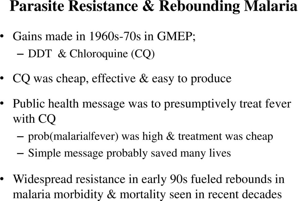 CQ prob(malaria fever) was high & treatment was cheap Simple message probably saved many lives