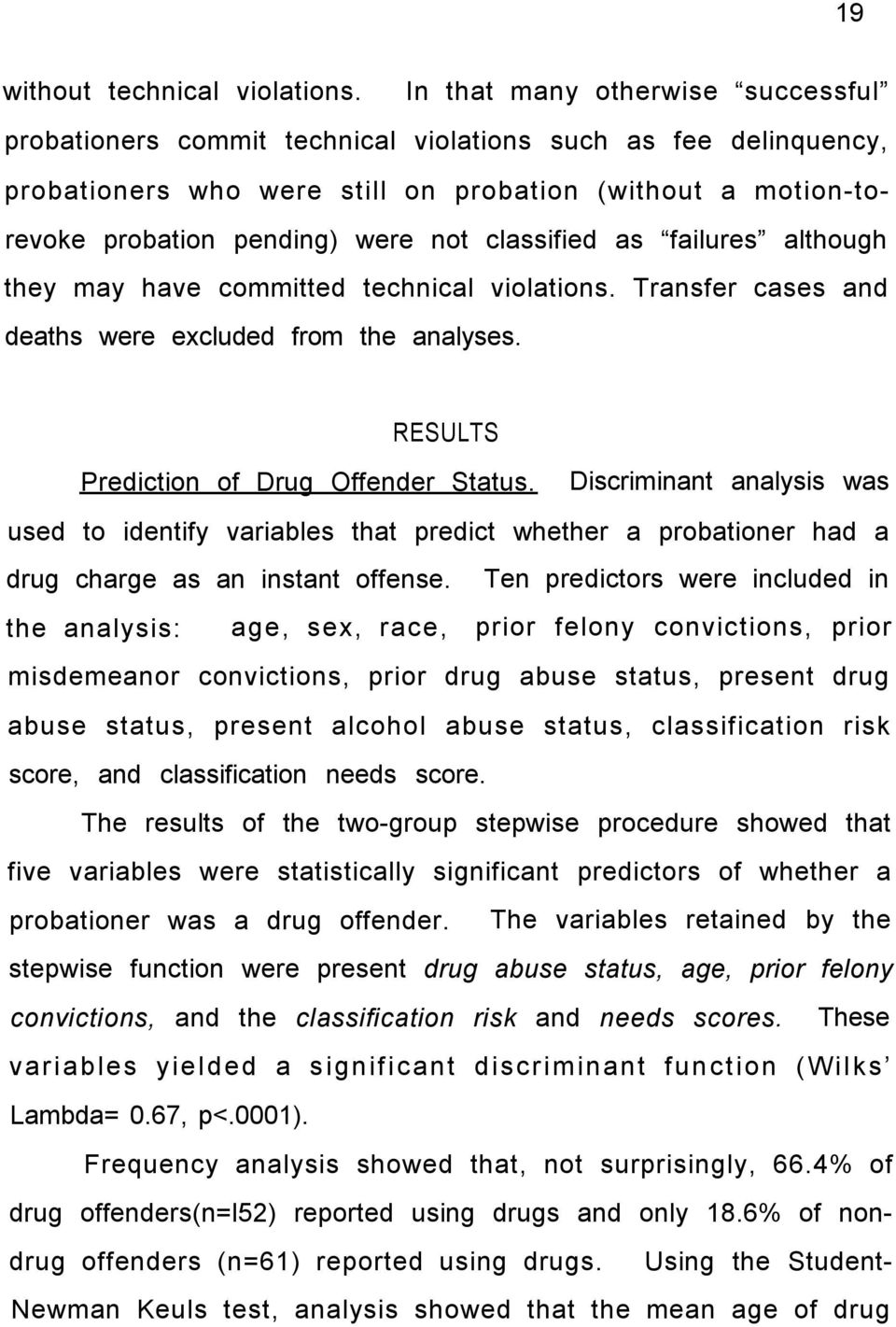 classified as failures although they may have committed technical violations. Transfer cases and deaths were excluded from the analyses. RESULTS Prediction of Drug Offender Status.