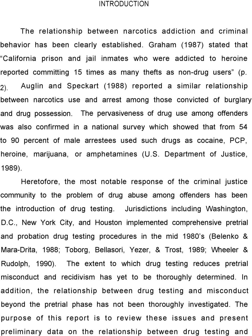 Auglin and Speckart (1988) reported a similar relationship between narcotics use and arrest among those convicted of burglary and drug possession.