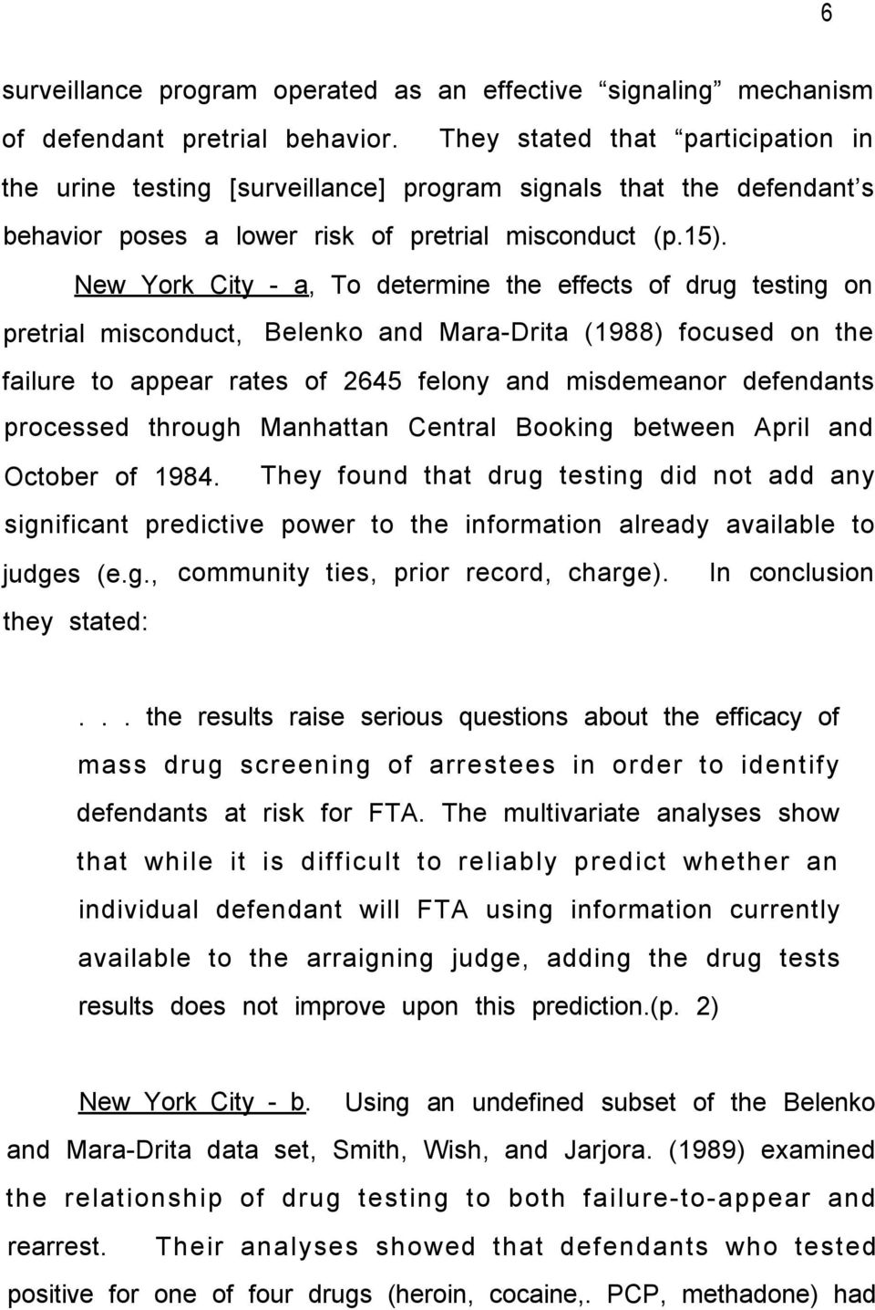 New York City - a, To determine the effects of drug testing on pretrial misconduct, Belenko and Mara-Drita (1988) focused on the failure to appear rates of 2645 felony and misdemeanor defendants