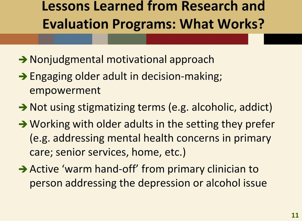 terms (e.g. alcoholic, addict) Working with older adults in the setting they prefer (e.g. addressing mental health concerns in primary care; senior services, home, etc.