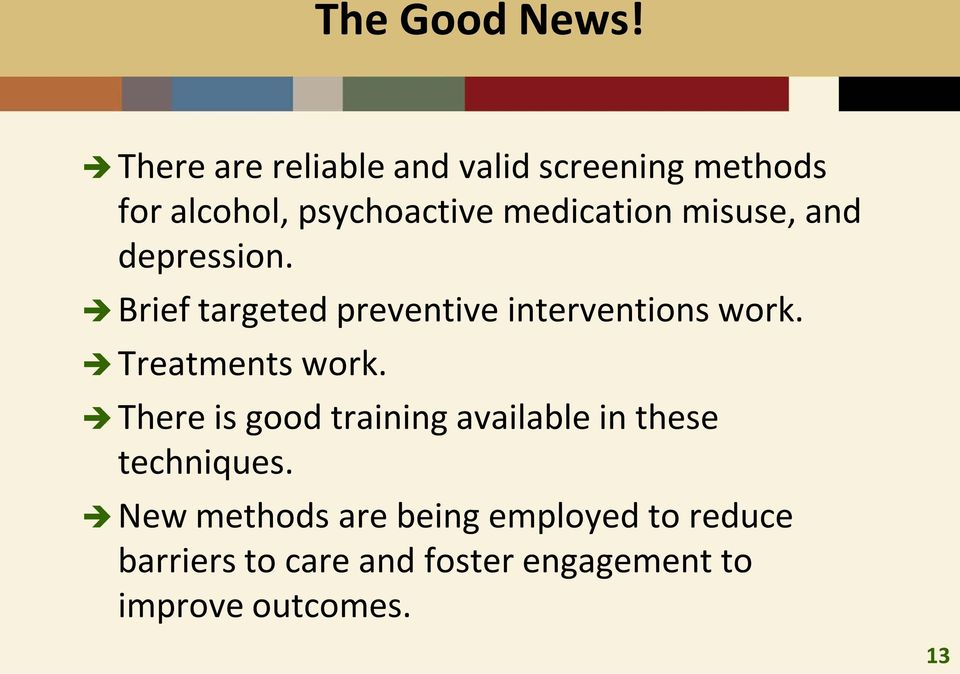 misuse, and depression. Brief targeted preventive interventions work. Treatments work.