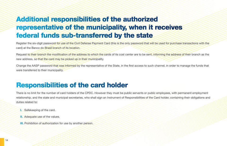 Request to their branch the modification of the address to which the cards of its cost center are to be sent, informing the address of their branch as the new address, so that the card may be picked