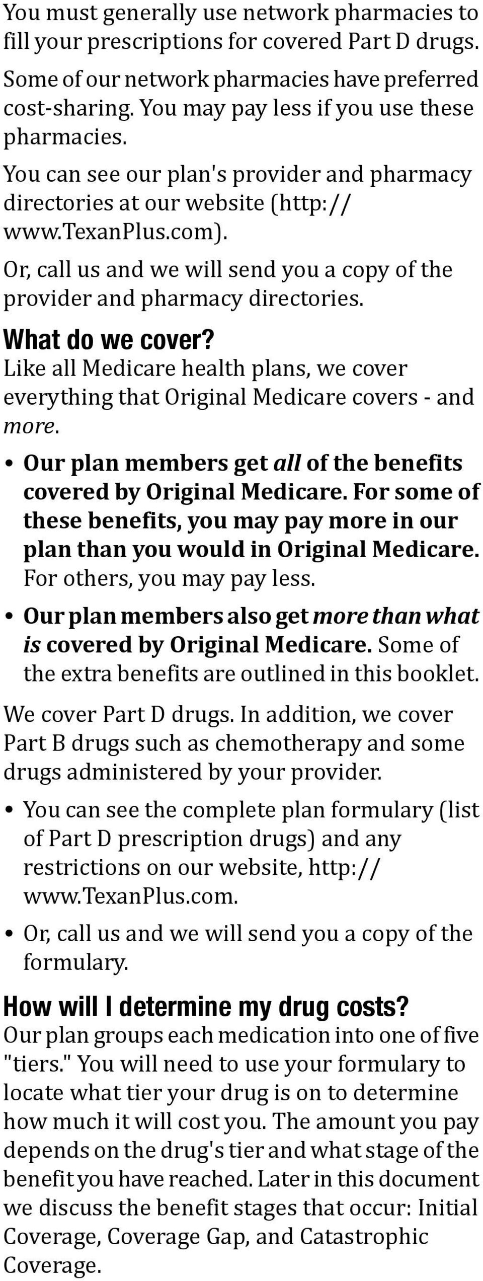 Like all Medicare health plans, we cover everything that Original Medicare covers - and more. Our plan members get all of the benefits covered by Original Medicare.