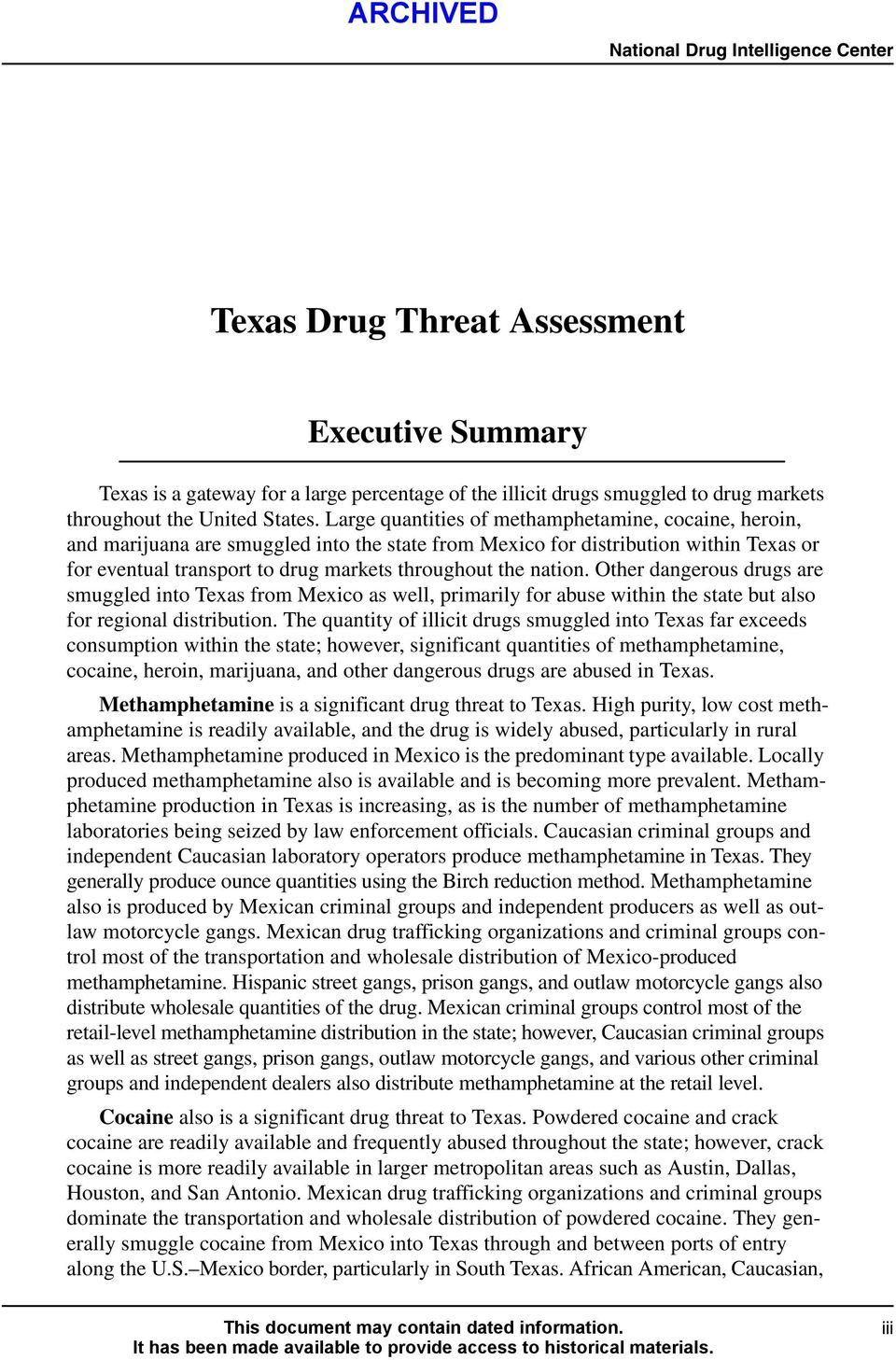 nation. Other dangerous drugs are smuggled into Texas from Mexico as well, primarily for abuse within the state but also for regional distribution.