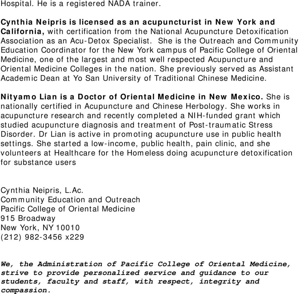 She is the Outreach and Community Education Coordinator for the New York campus of Pacific College of Oriental Medicine, one of the largest and most well respected Acupuncture and Oriental Medicine