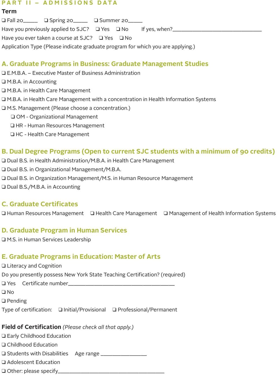 B.A. in Accounting M.B.A. in Health Care Management M.B.A. in Health Care Management with a concentration in Health Information Systems M.S. Management (Please choose a concentration.