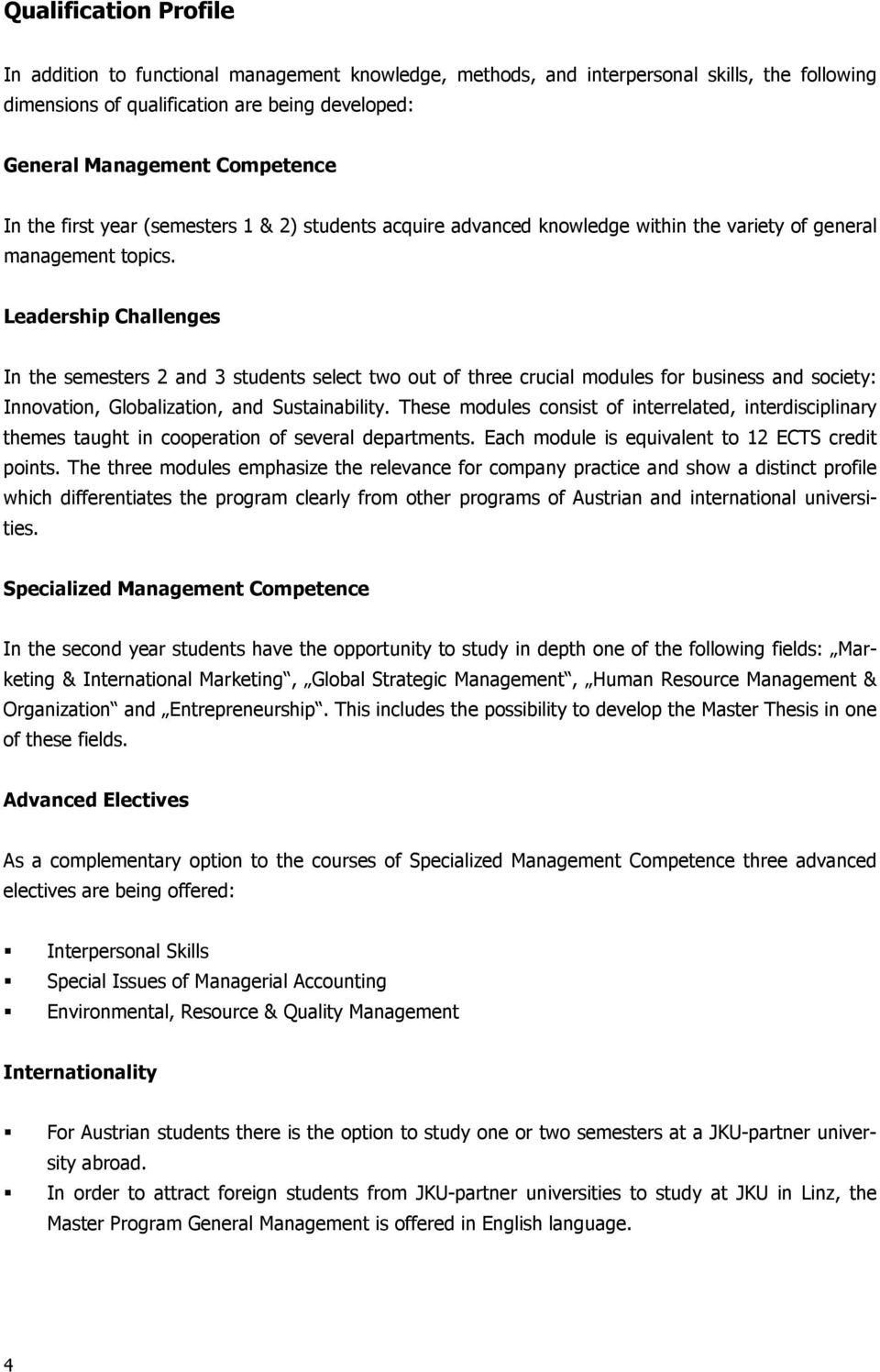 Leadership Challenges In the semesters 2 and 3 students select two out of three crucial modules for business and society: Innovation, Globalization, and Sustainability.