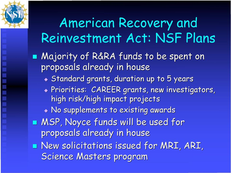 investigators, high risk/high impact projects No supplements to existing awards MSP, Noyce funds