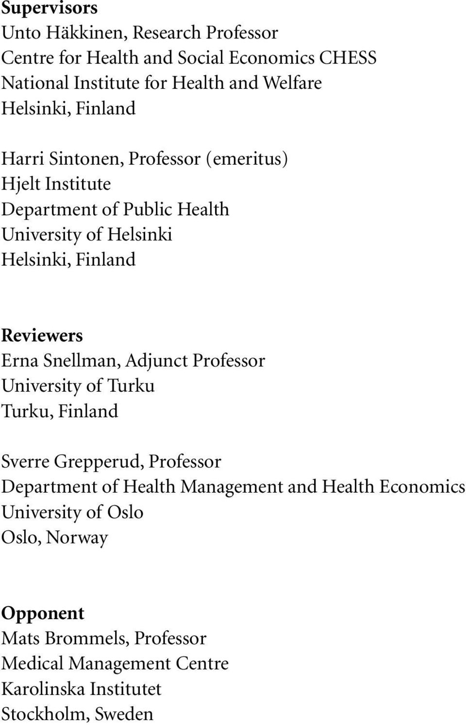 Reviewers Erna Snellman, Adjunct Professor University of Turku Turku, Finland Sverre Grepperud, Professor Department of Health Management