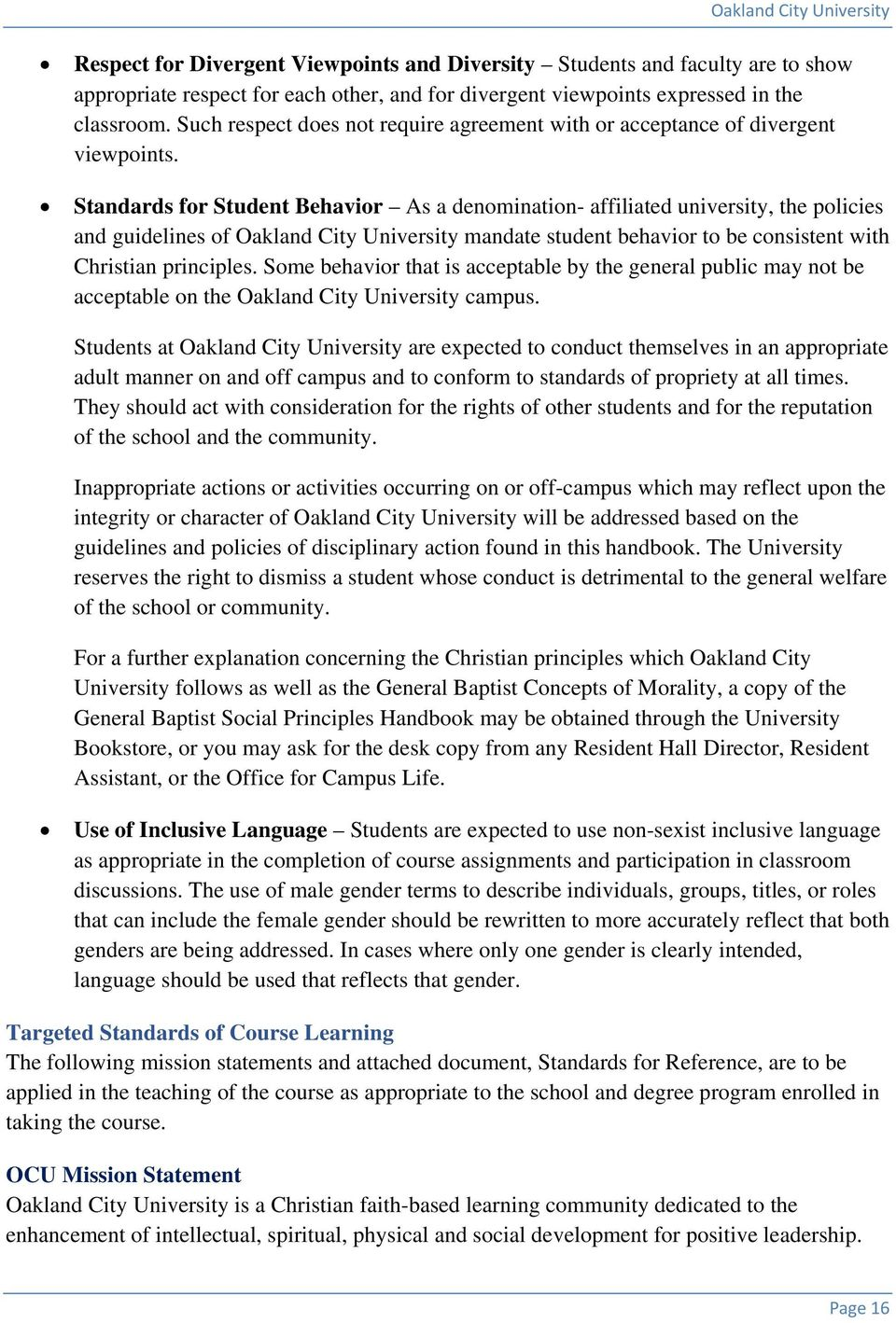 for Student Behavior As a denomination- affiliated university, the policies and guidelines of Oakland City University mandate student behavior to be consistent with Christian principles.