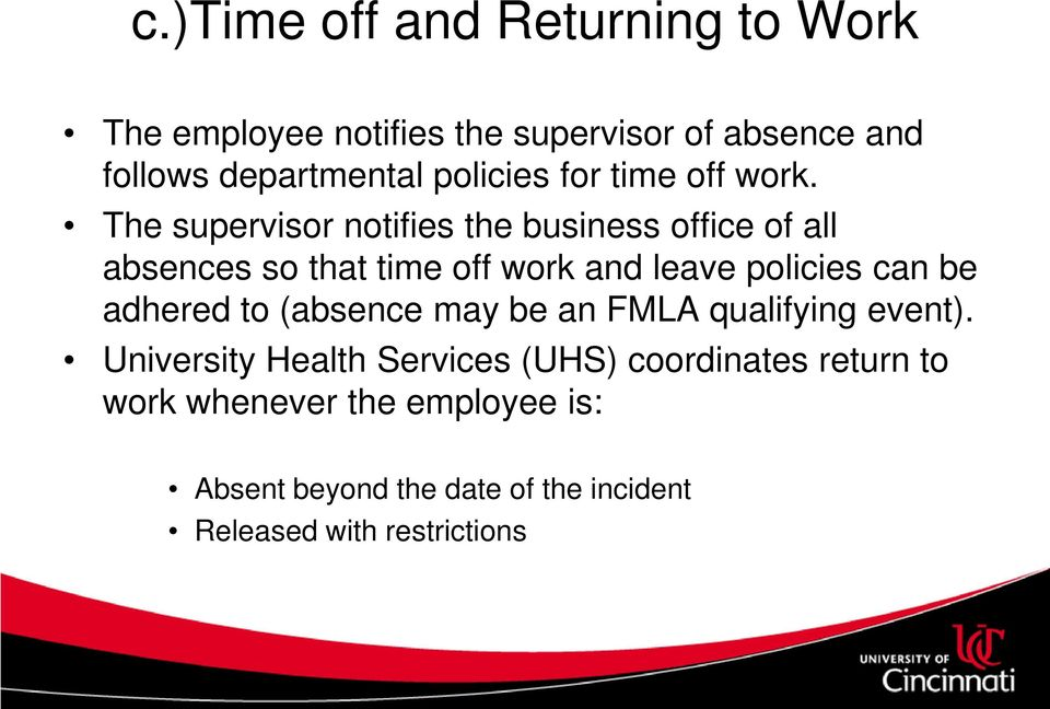 The supervisor notifies the business office of all absences so that time off work and leave policies can be