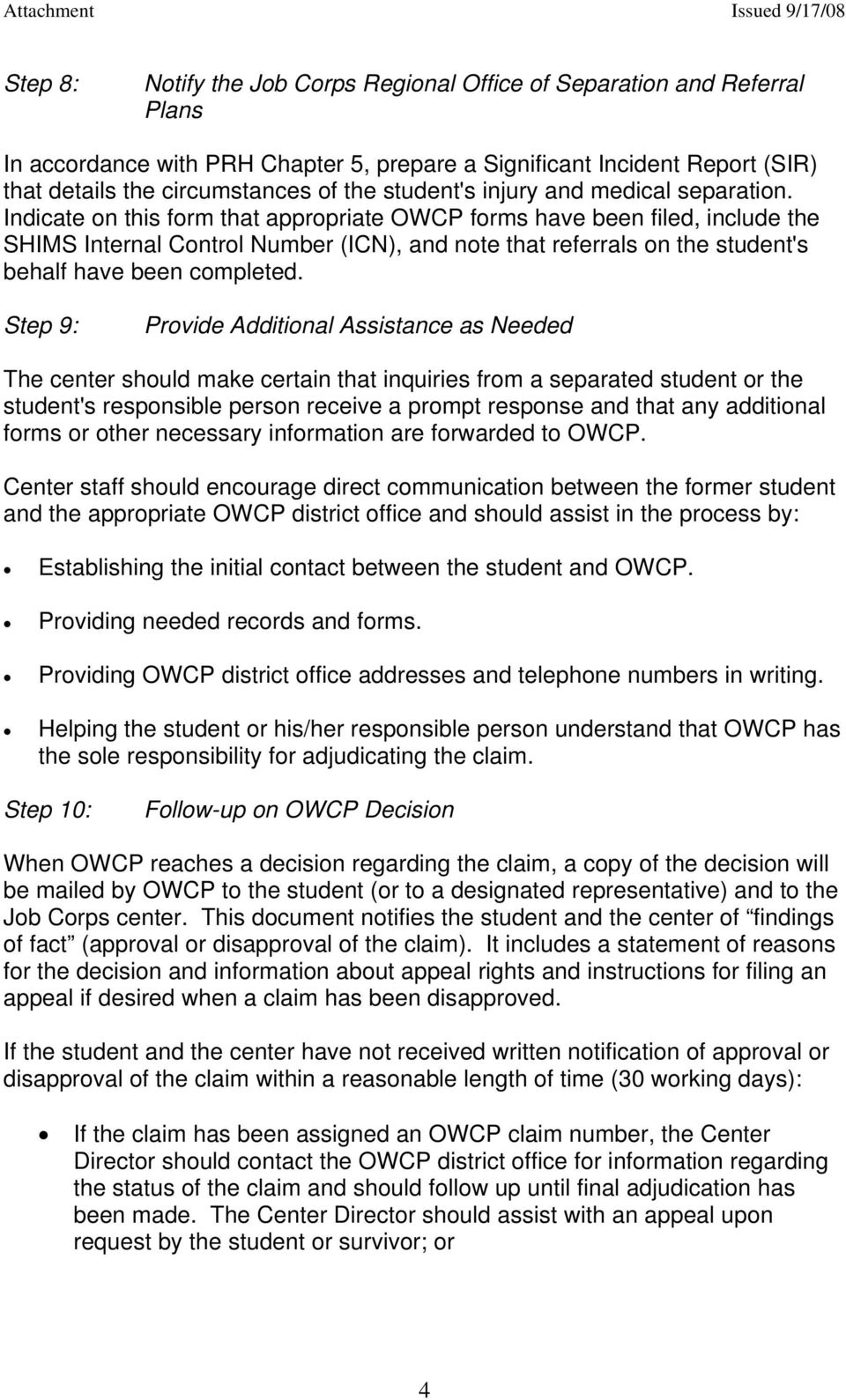 Indicate on this form that appropriate OWCP forms have been filed, include the SHIMS Internal Control Number (ICN), and note that referrals on the student's behalf have been completed.