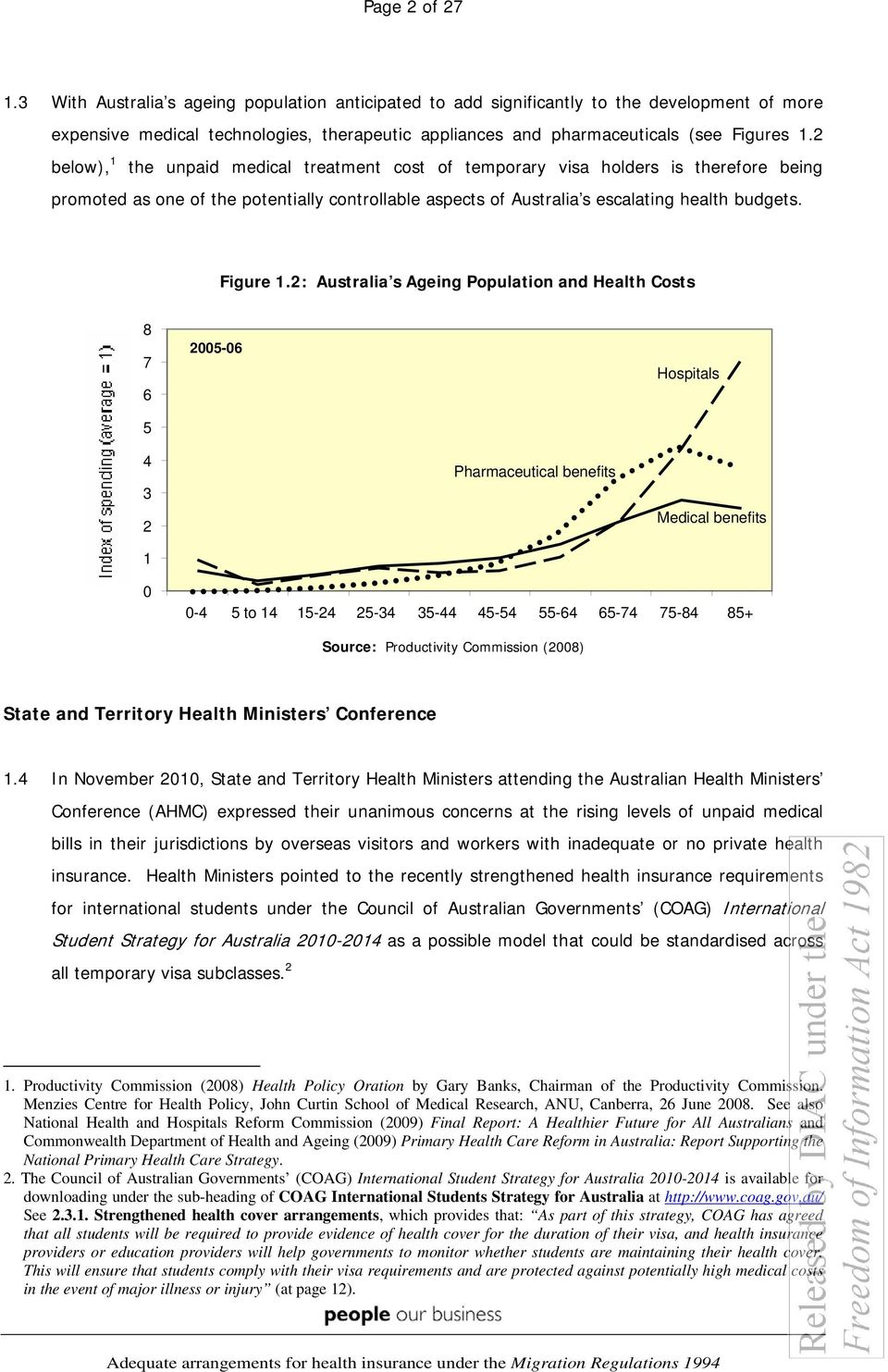 2 below), 1 the unpaid medical treatment cost of temporary visa holders is therefore being promoted as one of the potentially controllable aspects of Australia s escalating health budgets. Figure 1.