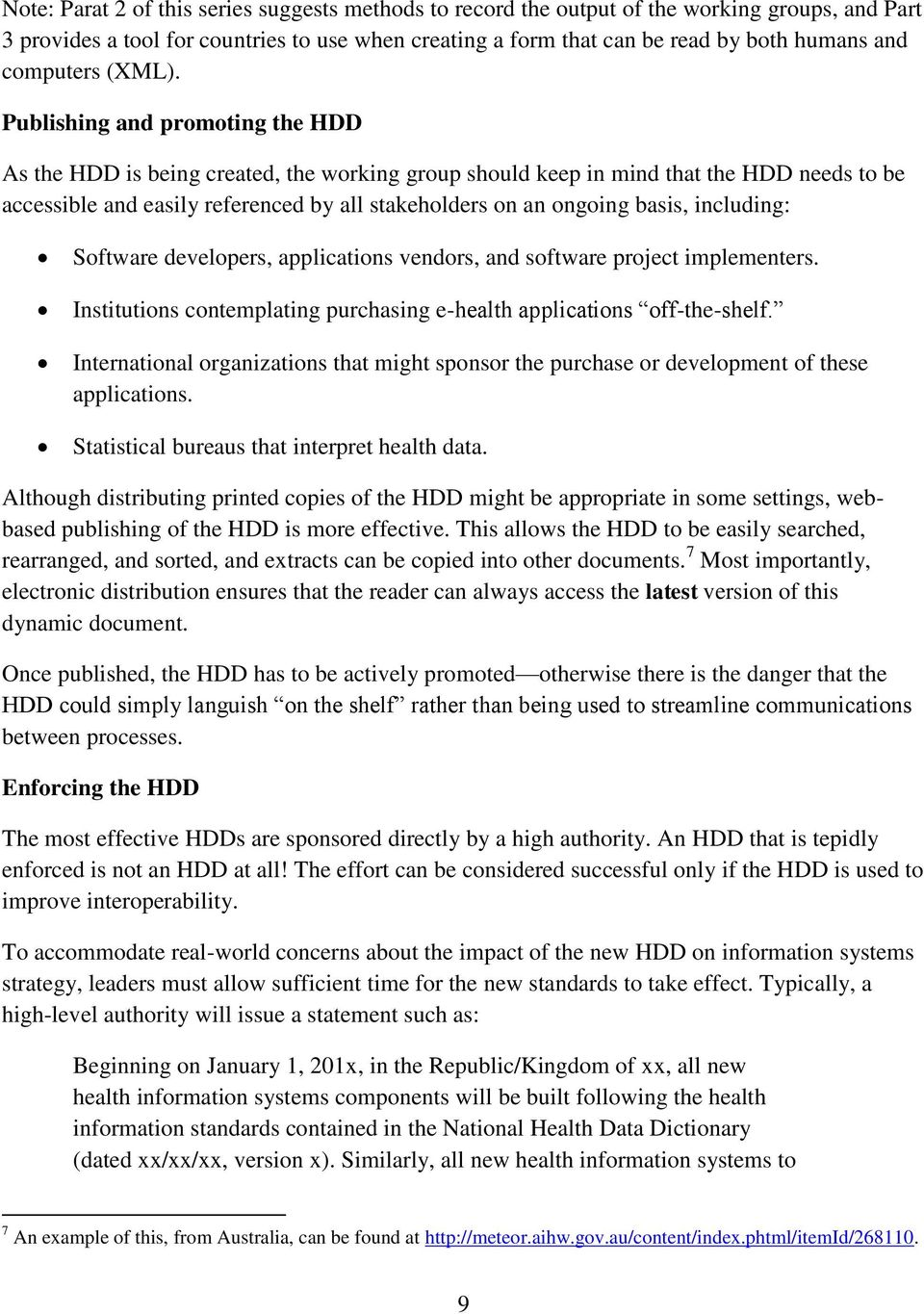 Publishing and promoting the HDD As the HDD is being created, the working group should keep in mind that the HDD needs to be accessible and easily referenced by all stakeholders on an ongoing basis,