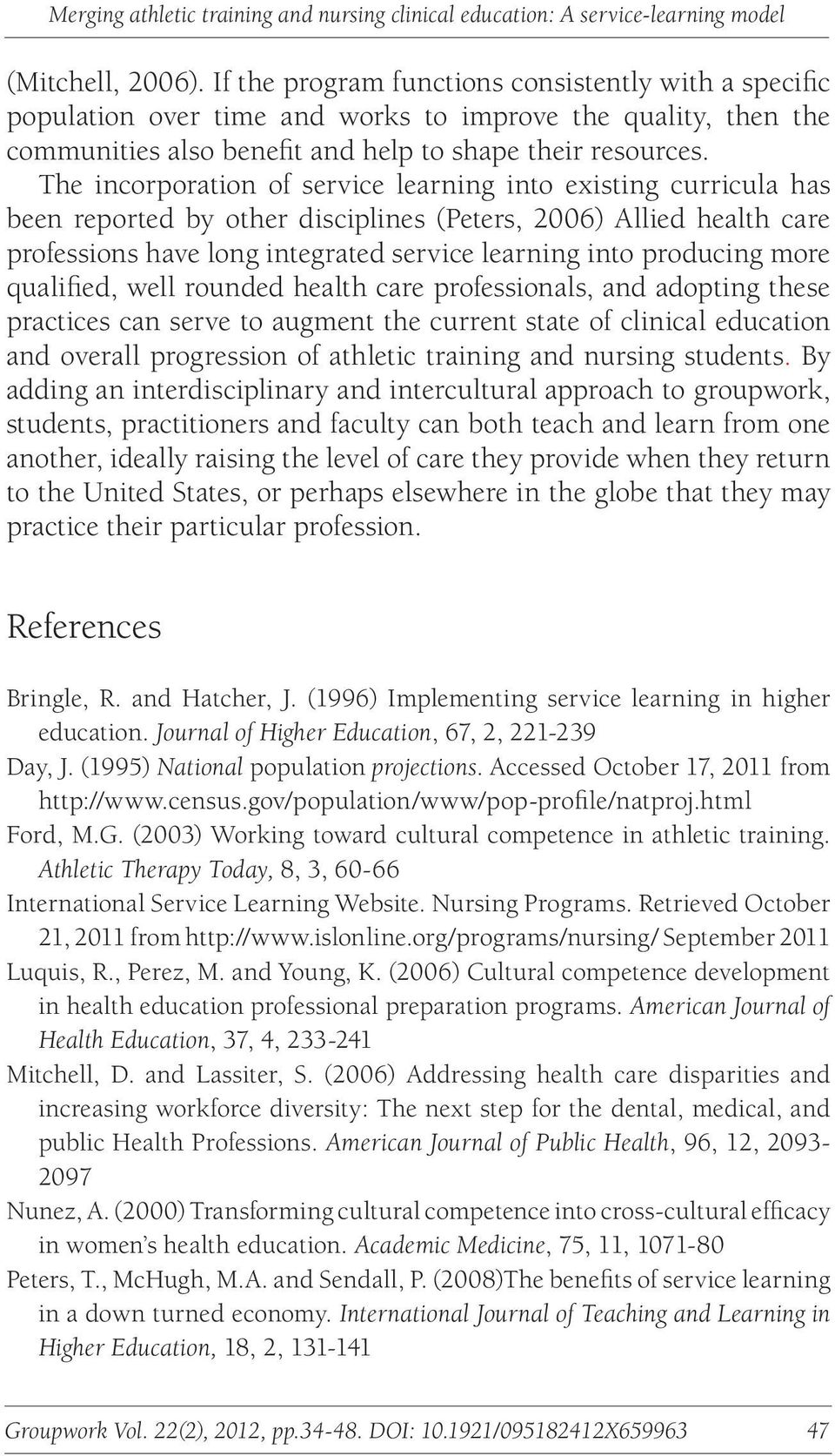The incorporation of service learning into existing curricula has been reported by other disciplines (Peters, 2006) Allied health care professions have long integrated service learning into producing