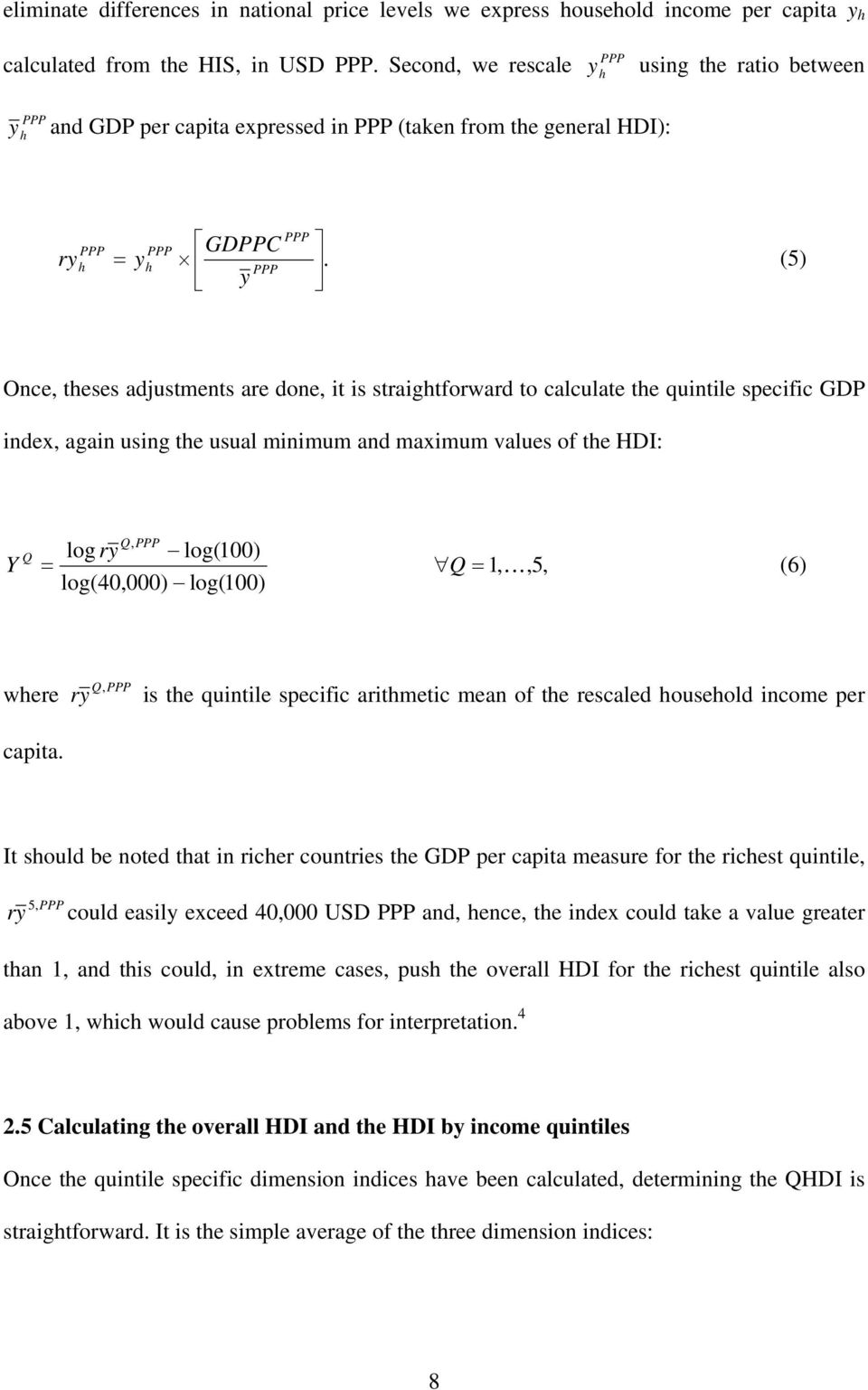 h yh (5) PPP y Once, theses adjustments are done, it is straightforward to calculate the quintile specific GDP index, again using the usual minimum and maximum values of the HDI: Q, PPP Q log ry
