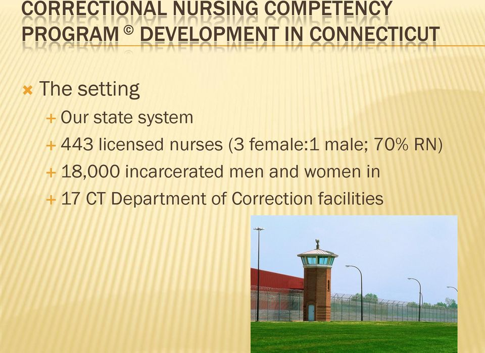 nurses (3 female:1 male; 70% RN) 18,000 incarcerated