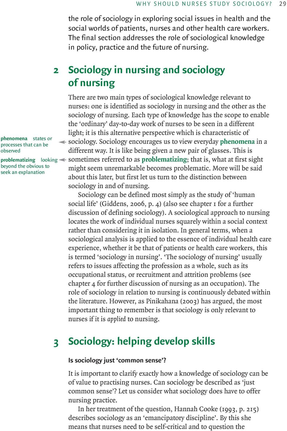 The final section addresses the role of sociological knowledge in policy, practice and the future of nursing.