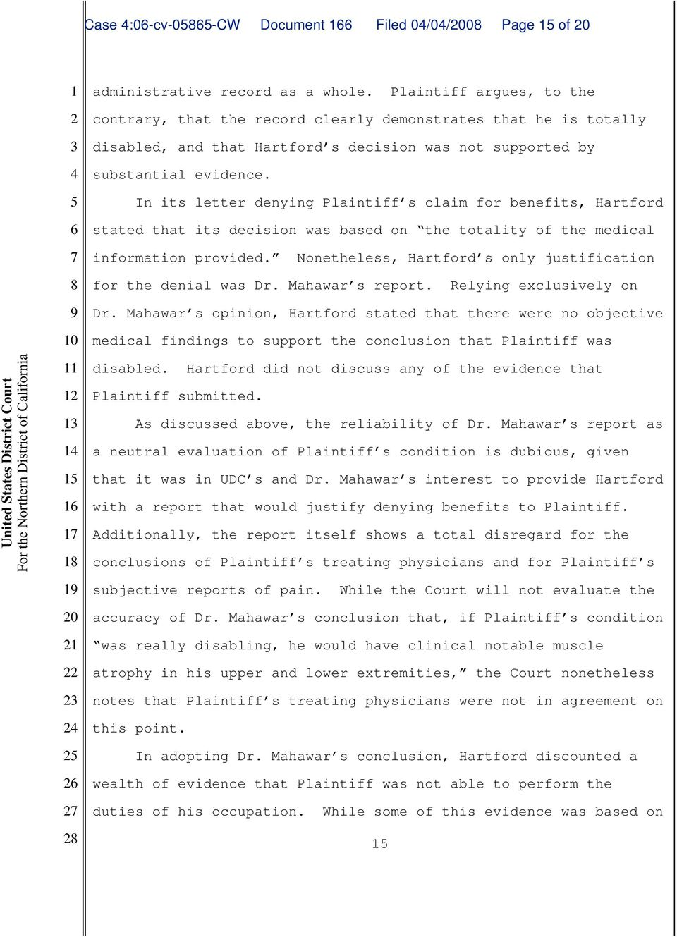 In its letter denying Plaintiff s claim for benefits, Hartford stated that its decision was based on the totality of the medical information provided.