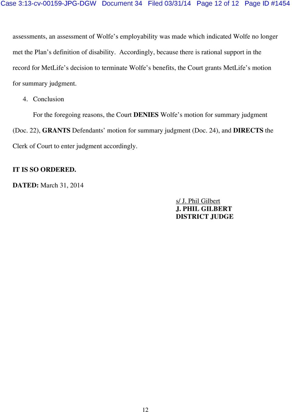 Accordingly, because there is rational support in the record for MetLife s decision to terminate Wolfe s benefits, the Court grants MetLife s motion for summary judgment. 4.