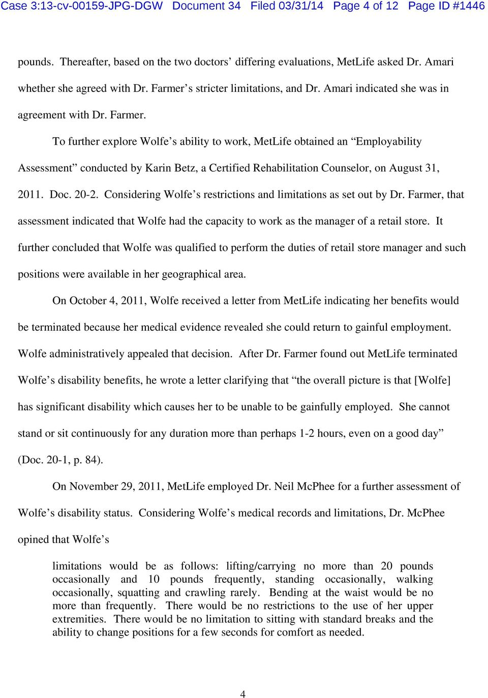 To further explore Wolfe s ability to work, MetLife obtained an Employability Assessment conducted by Karin Betz, a Certified Rehabilitation Counselor, on August 31, 2011. Doc. 20-2.