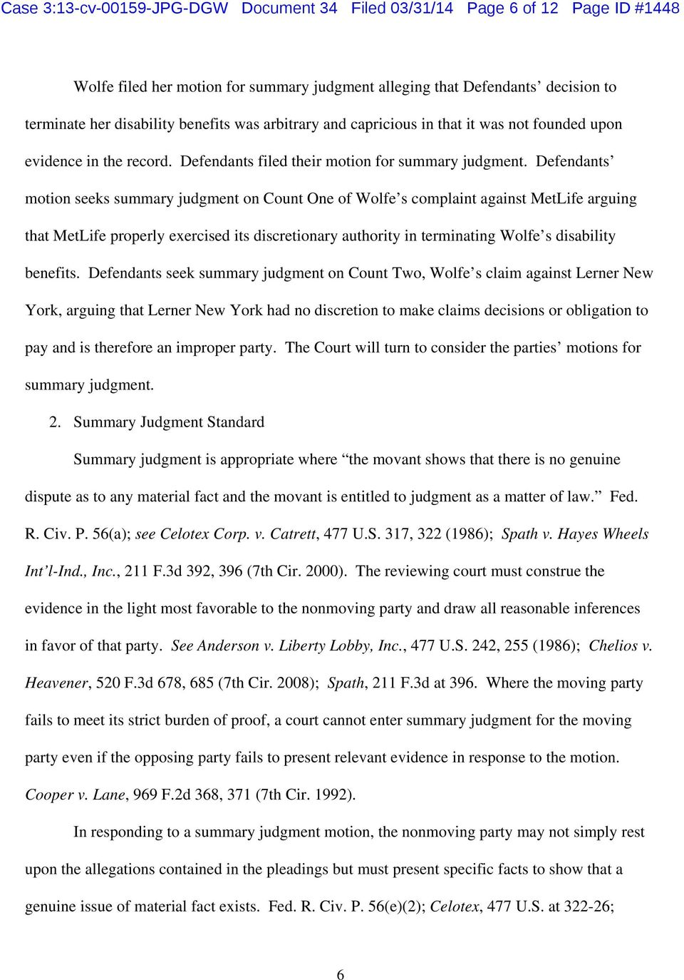 Defendants motion seeks summary judgment on Count One of Wolfe s complaint against MetLife arguing that MetLife properly exercised its discretionary authority in terminating Wolfe s disability
