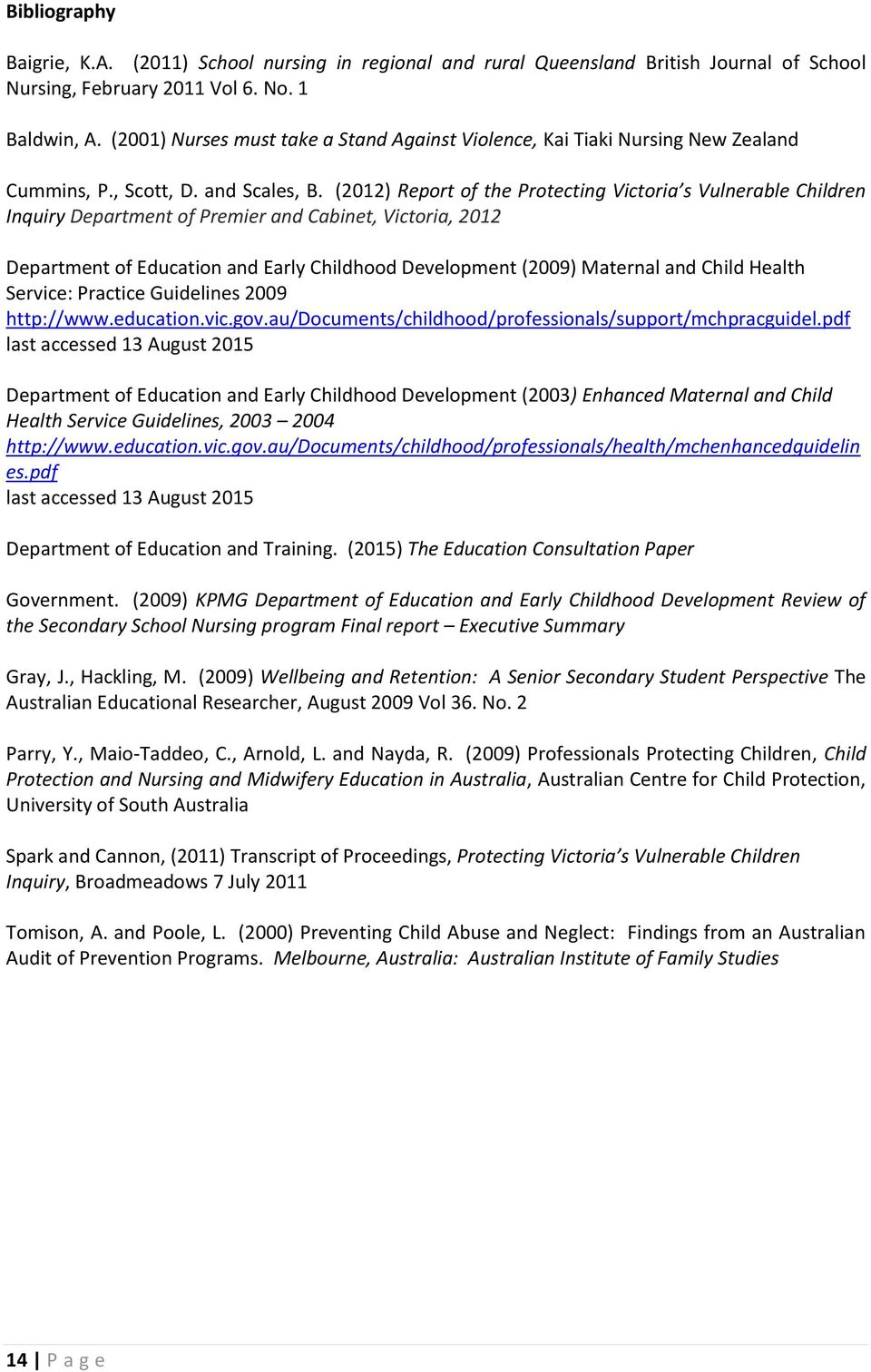 (2012) Report of the Protecting Victoria s Vulnerable Children Inquiry Department of Premier and Cabinet, Victoria, 2012 Department of Education and Early Childhood Development (2009) Maternal and