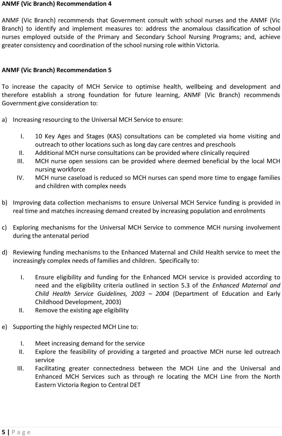 ANMF (Vic Branch) Recommendation 5 To increase the capacity of MCH Service to optimise health, wellbeing and development and therefore establish a strong foundation for future learning, ANMF (Vic