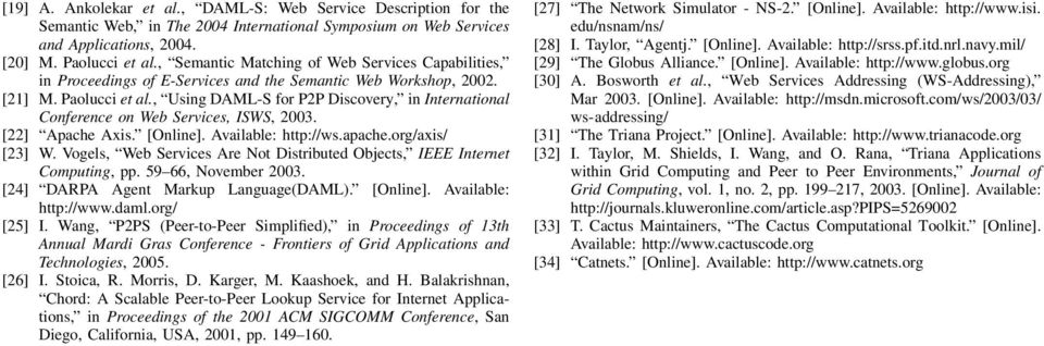 , Using DAML-S for P2P Discovery, in International Conference on Web Services, ISWS, 2003. [22] Apache Axis. [Online]. Available: http://ws.apache.org/axis/ [23] W.