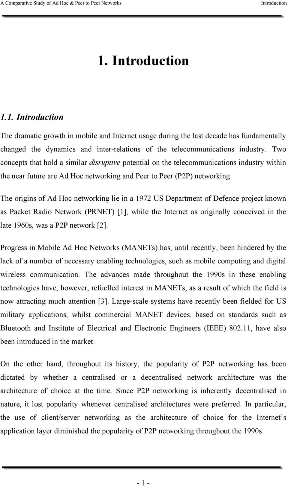 The origins of Ad Hoc networking lie in a 1972 US Department of Defence project known as Packet Radio Network (PRNET) [1], while the Internet as originally conceived in the late 1960s, was a P2P