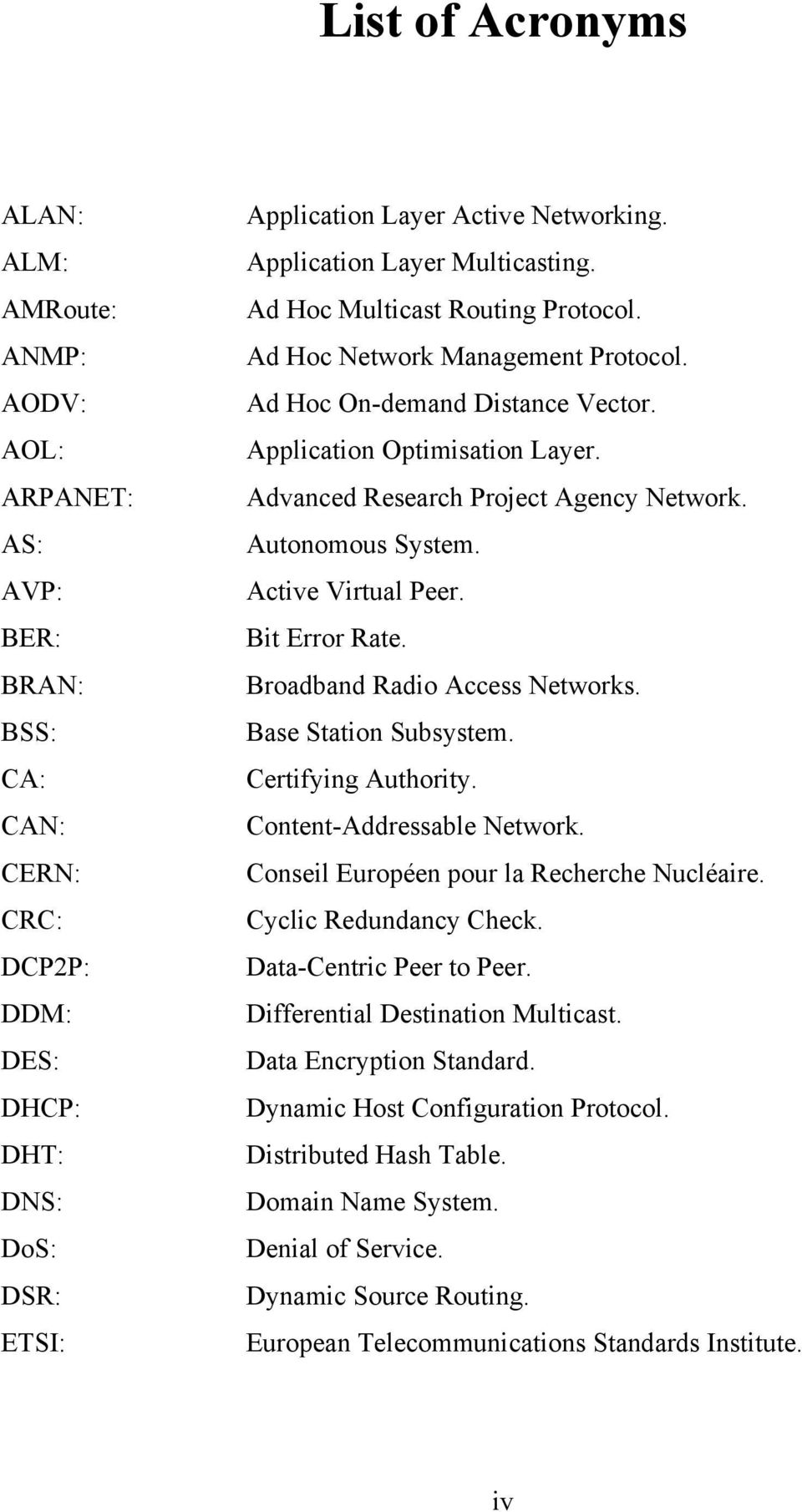 Advanced Research Project Agency Network. Autonomous System. Active Virtual Peer. Bit Error Rate. Broadband Radio Access Networks. Base Station Subsystem. Certifying Authority.