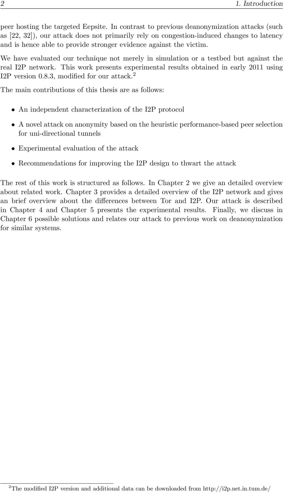 the victim. We have evaluated our technique not merely in simulation or a testbed but against the real I2P network. This work presents experimental results obtained in early 2011 using I2P version 0.