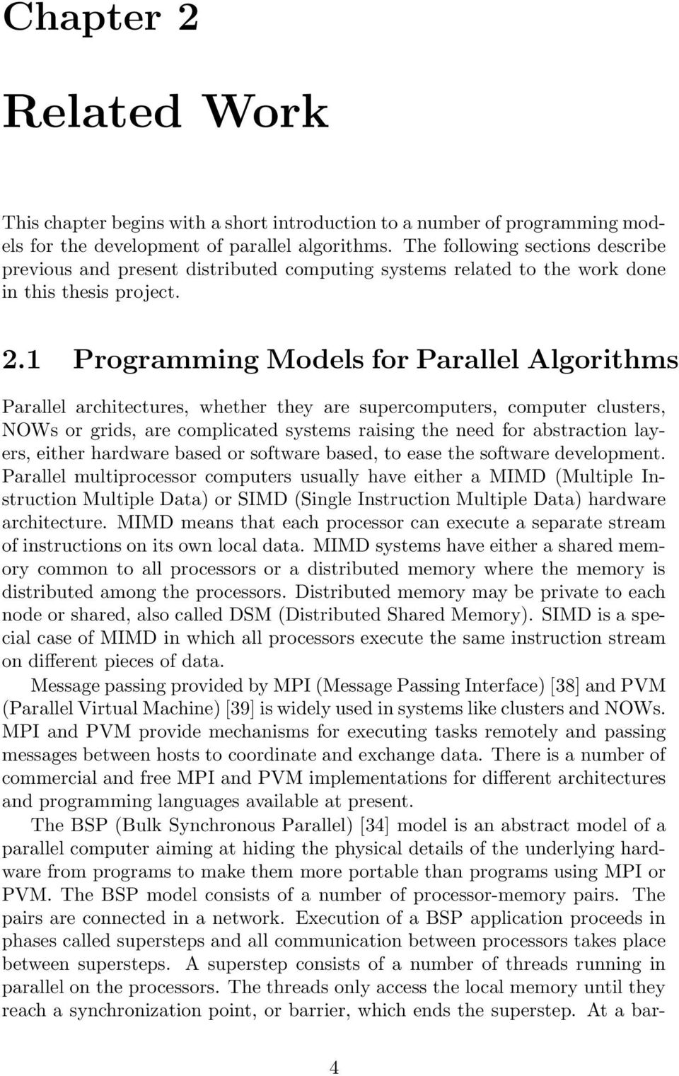 1 Programming Models for Parallel Algorithms Parallel architectures, whether they are supercomputers, computer clusters, NOWs or grids, are complicated systems raising the need for abstraction