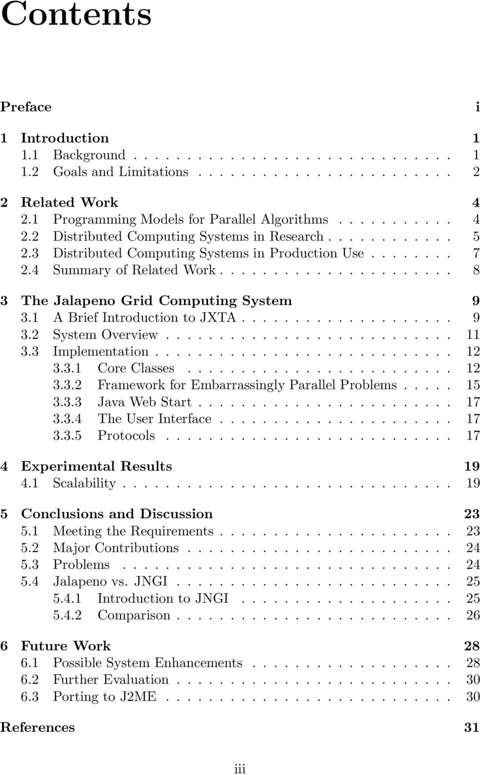 ..................... 8 3 The Jalapeno Grid Computing System 9 3.1 A Brief Introduction to JXTA.................... 9 3.2 System Overview........................... 11 3.3 Implementation............................ 12 3.