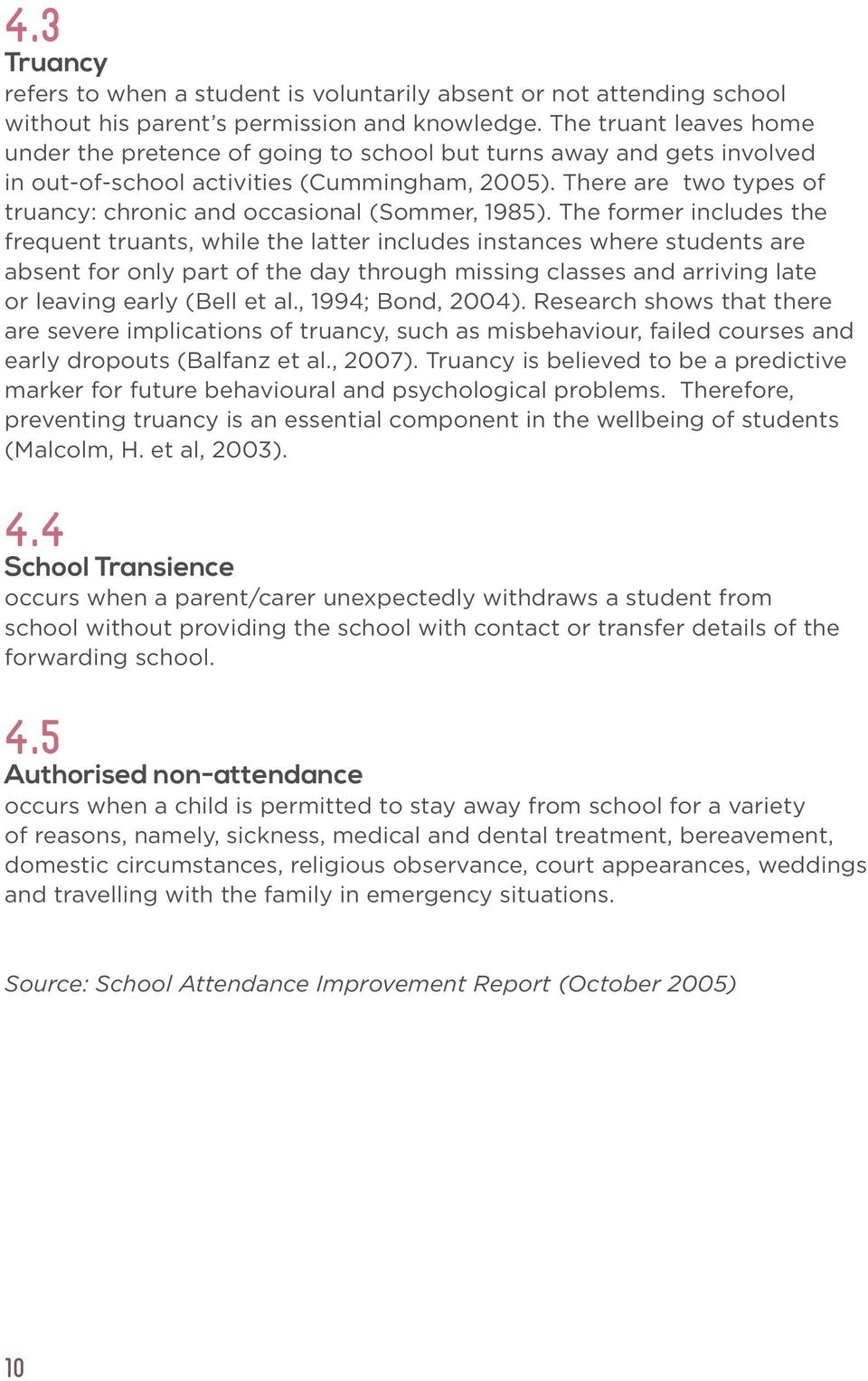 There are two types of truancy: chronic and occasional (Sommer, 1985).