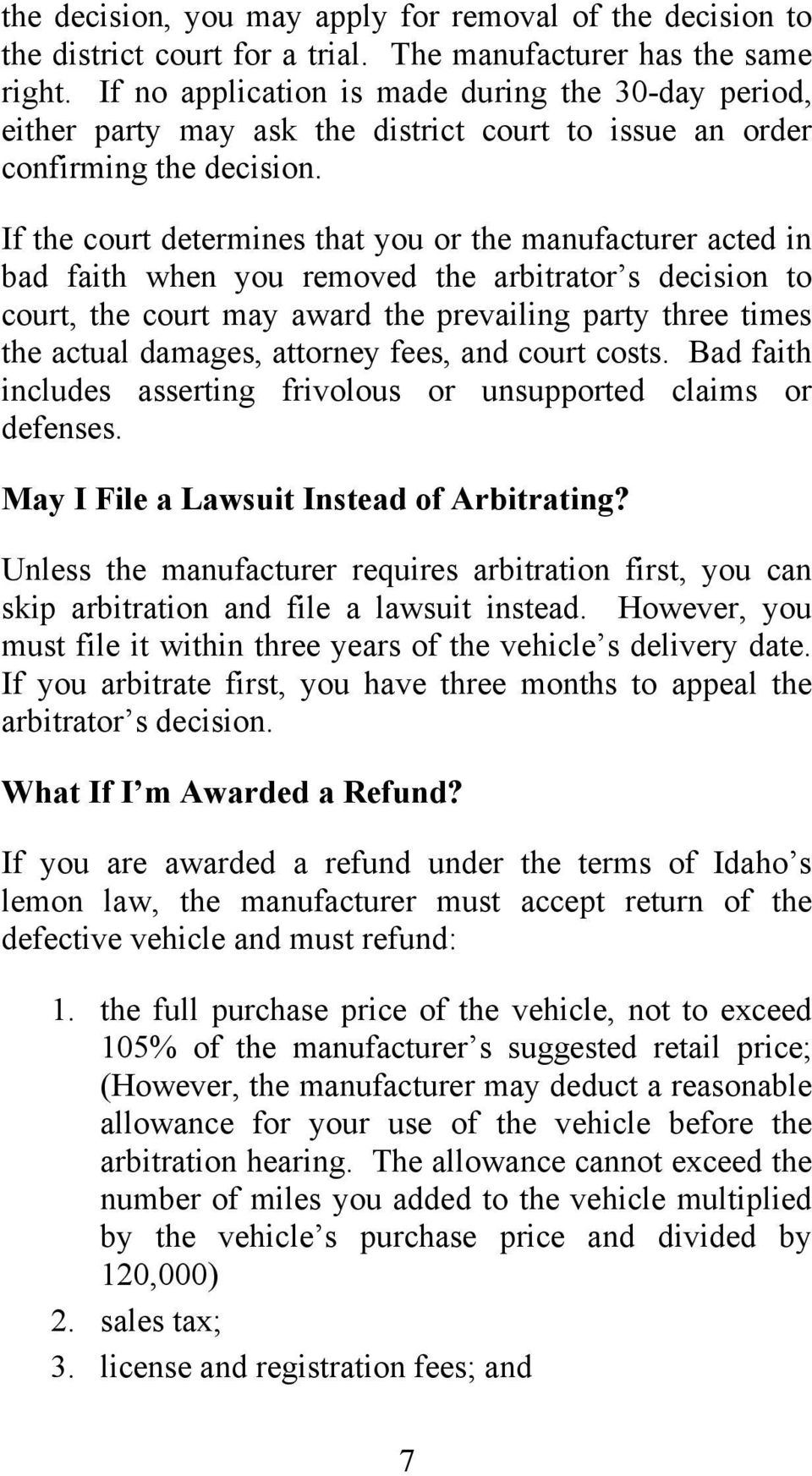 If the court determines that you or the manufacturer acted in bad faith when you removed the arbitrator s decision to court, the court may award the prevailing party three times the actual damages,