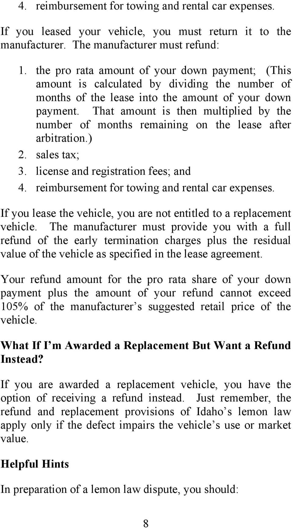 That amount is then multiplied by the number of months remaining on the lease after arbitration.) 2. sales tax; 3. license and registration fees; and 4.