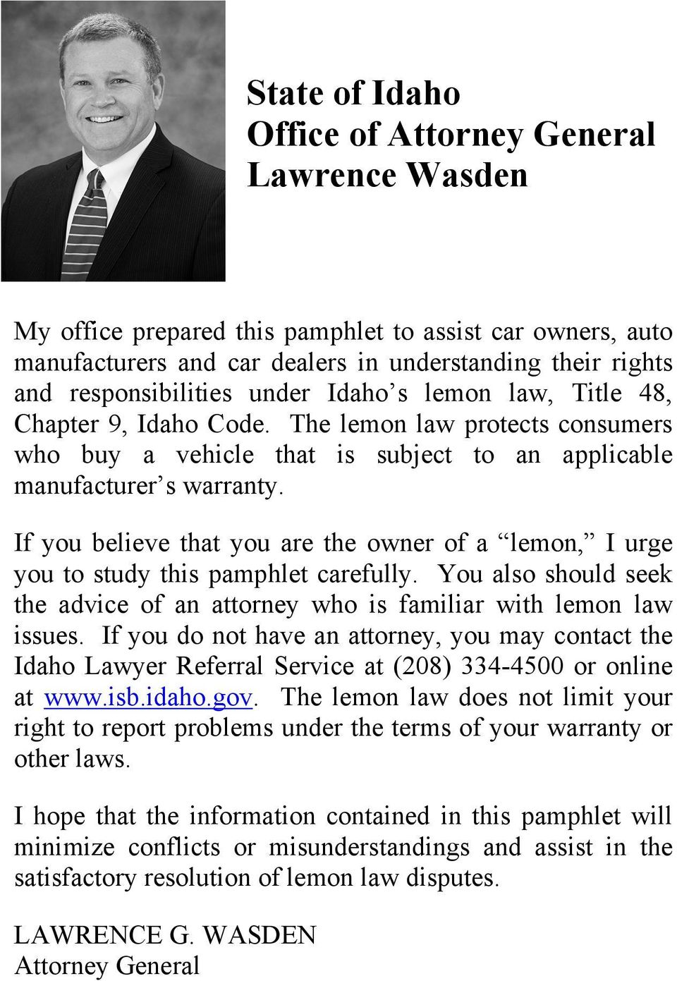 If you believe that you are the owner of a lemon, I urge you to study this pamphlet carefully. You also should seek the advice of an attorney who is familiar with lemon law issues.