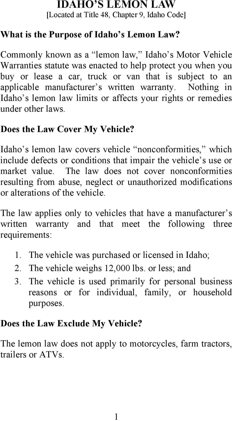 written warranty. Nothing in Idaho s lemon law limits or affects your rights or remedies under other laws. Does the Law Cover My Vehicle?