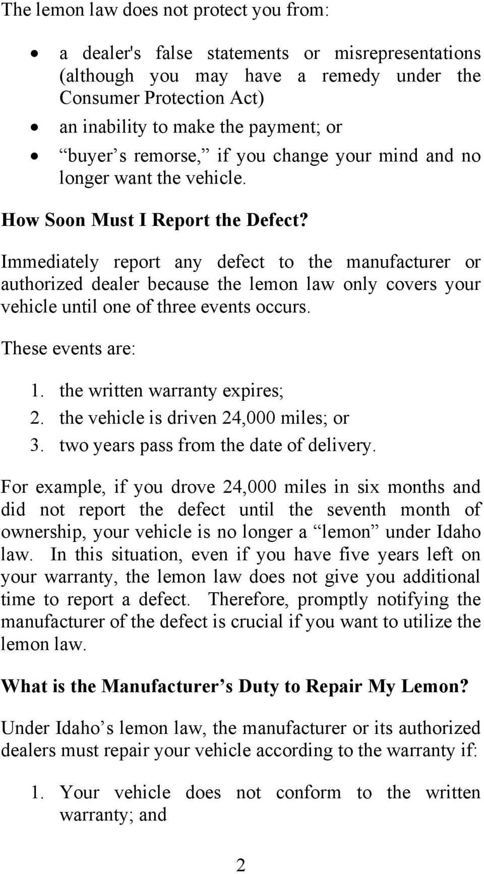 Immediately report any defect to the manufacturer or authorized dealer because the lemon law only covers your vehicle until one of three events occurs. These events are: 1.