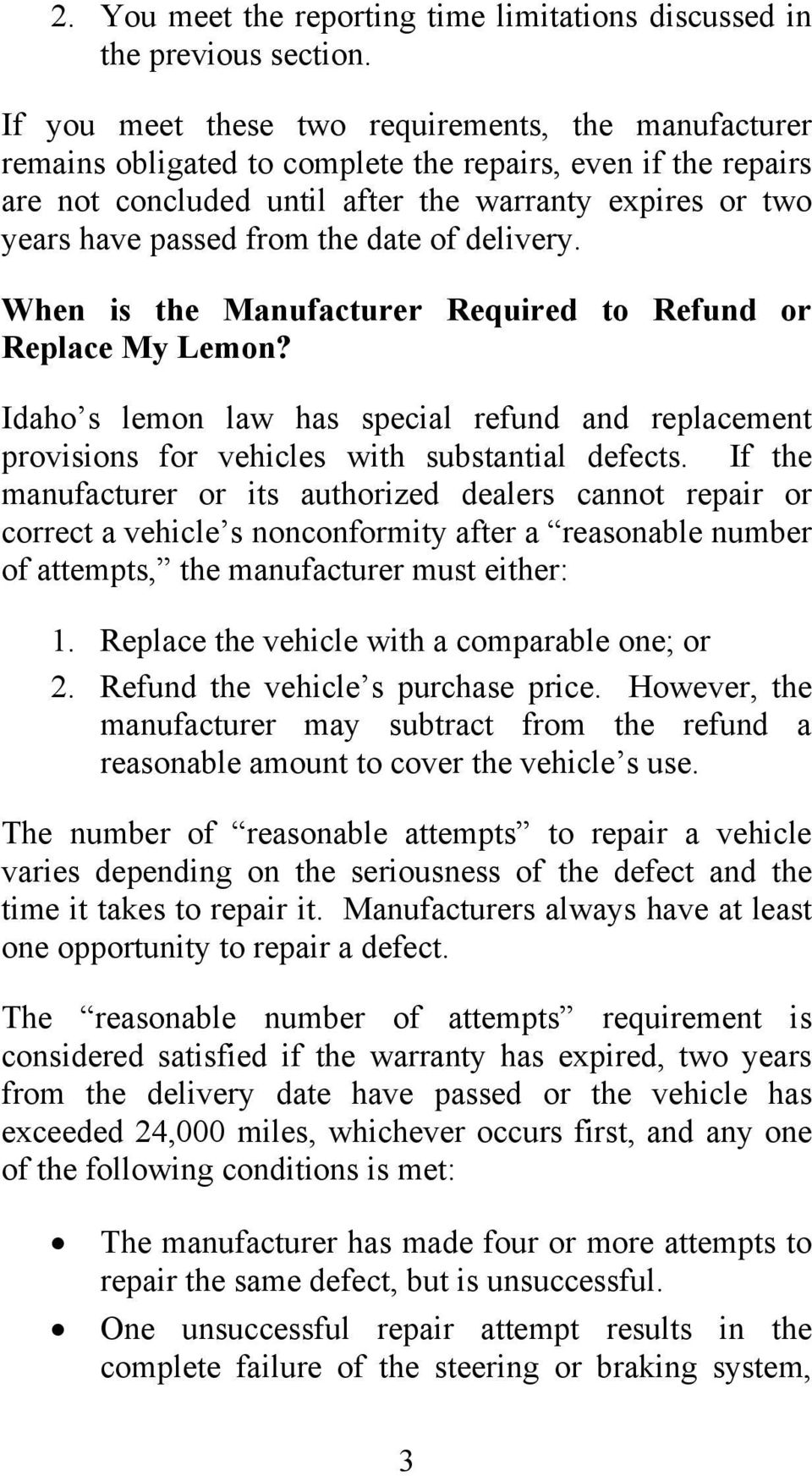 the date of delivery. When is the Manufacturer Required to Refund or Replace My Lemon? Idaho s lemon law has special refund and replacement provisions for vehicles with substantial defects.