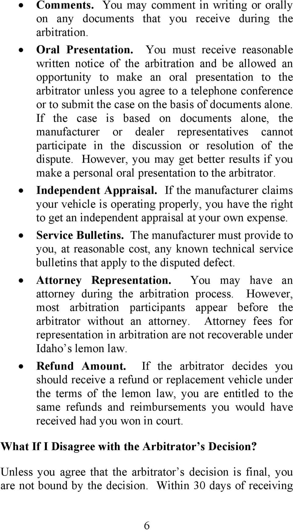 case on the basis of documents alone. If the case is based on documents alone, the manufacturer or dealer representatives cannot participate in the discussion or resolution of the dispute.