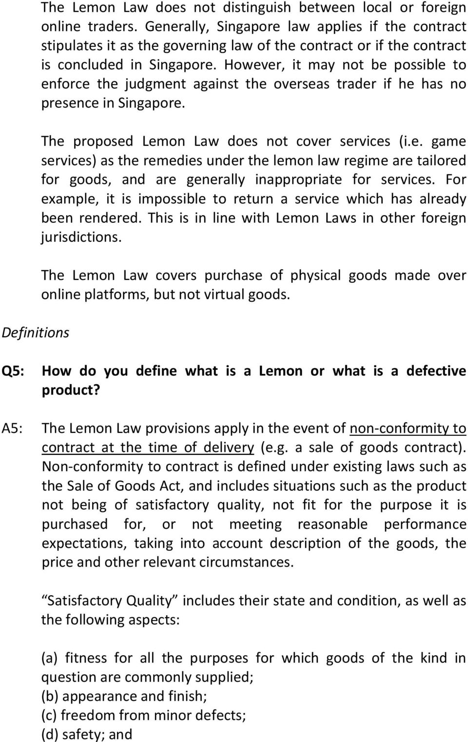 However, it may not be possible to enforce the judgment against the overseas trader if he has no presence in Singapore. The proposed Lemon Law does not cover services (i.e. game services) as the remedies under the lemon law regime are tailored for goods, and are generally inappropriate for services.