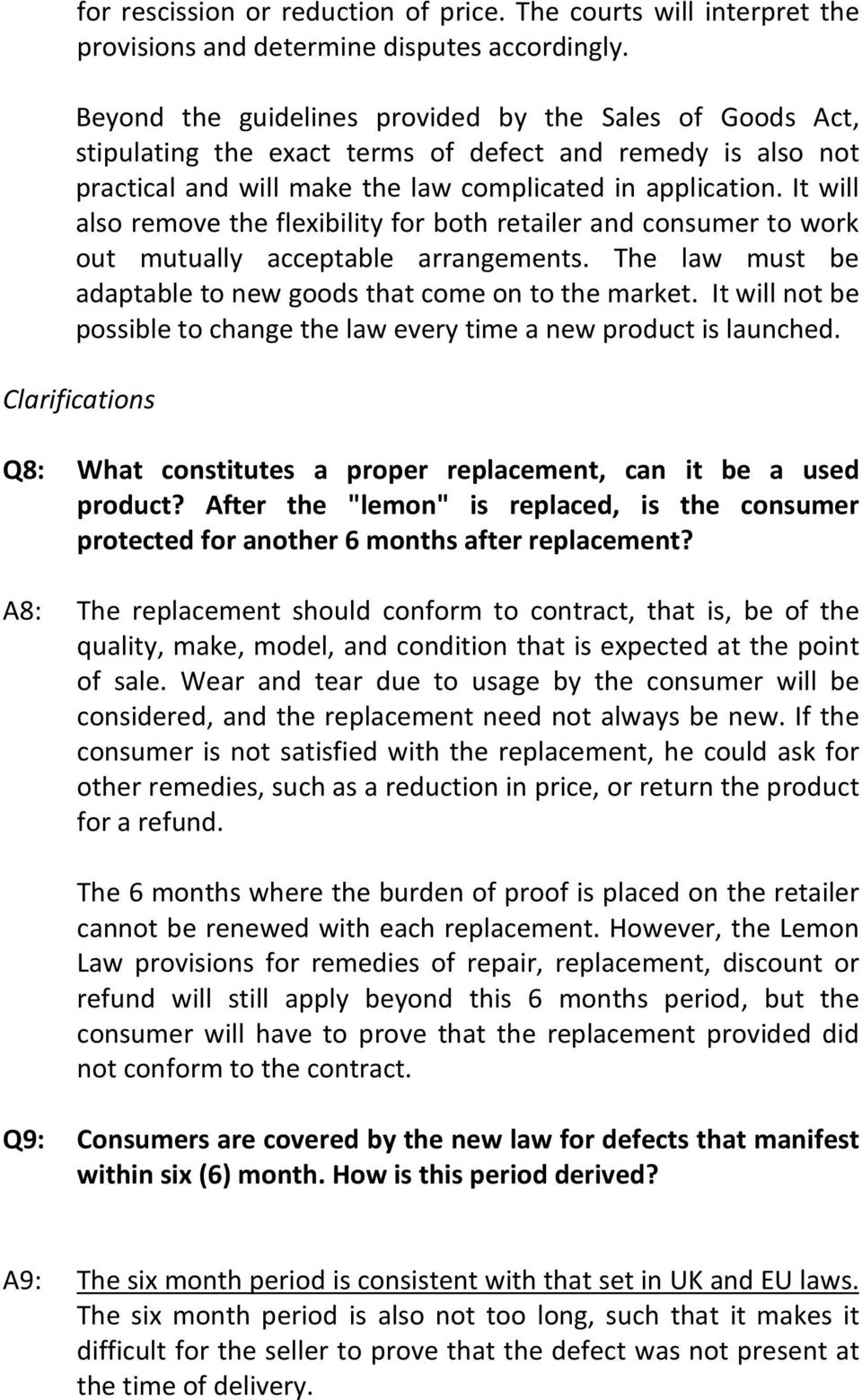 It will also remove the flexibility for both retailer and consumer to work out mutually acceptable arrangements. The law must be adaptable to new goods that come on to the market.