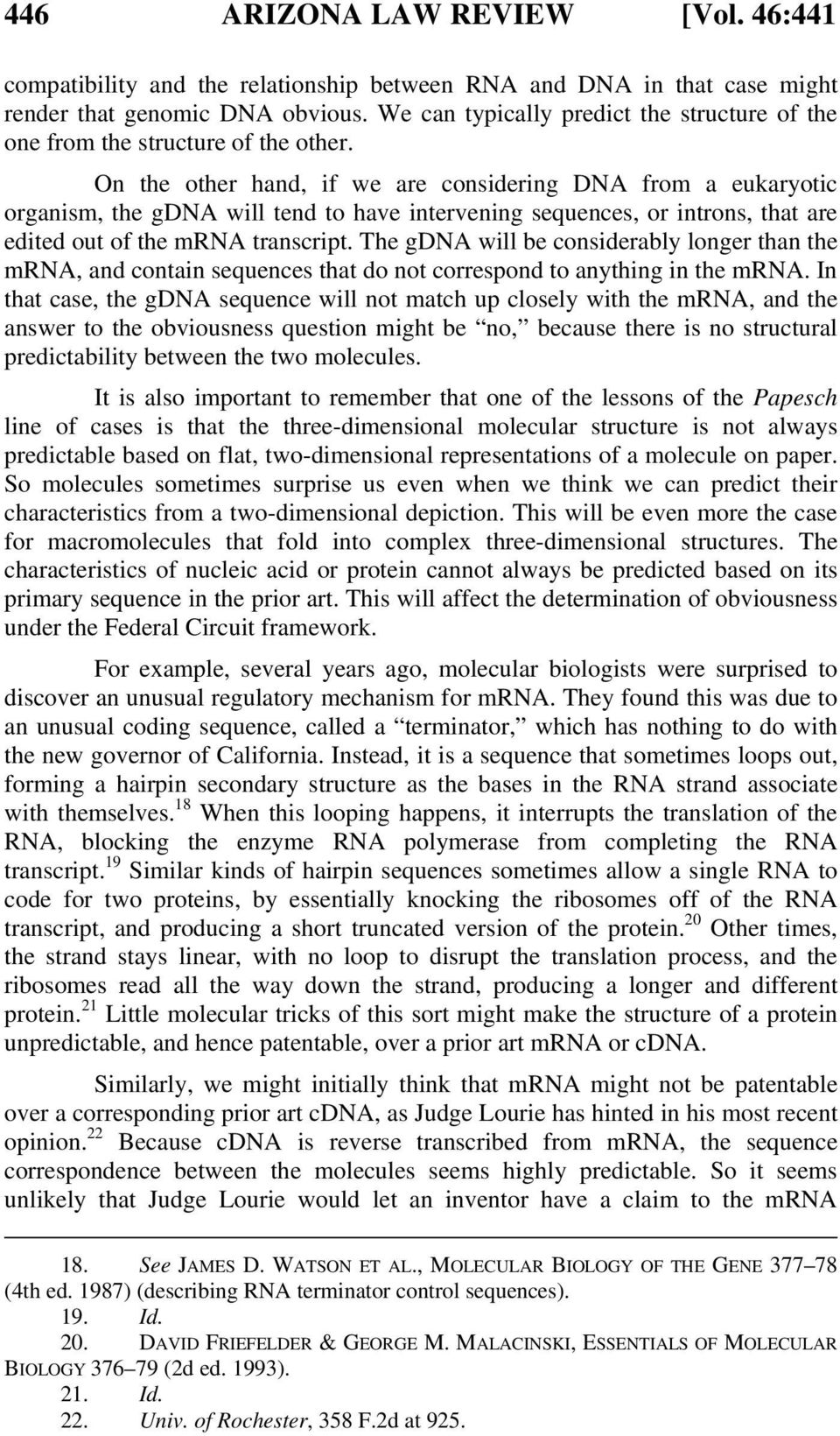 On the other hand, if we are considering DNA from a eukaryotic organism, the gdna will tend to have intervening sequences, or introns, that are edited out of the mrna transcript.