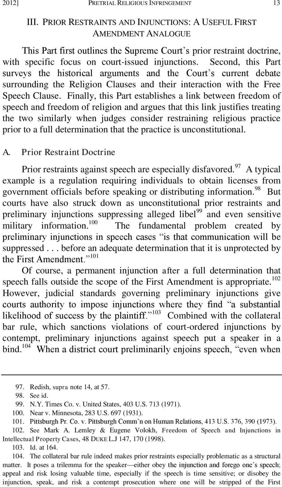 Second, this Part surveys the historical arguments and the Court s current debate surrounding the Religion Clauses and their interaction with the Free Speech Clause.