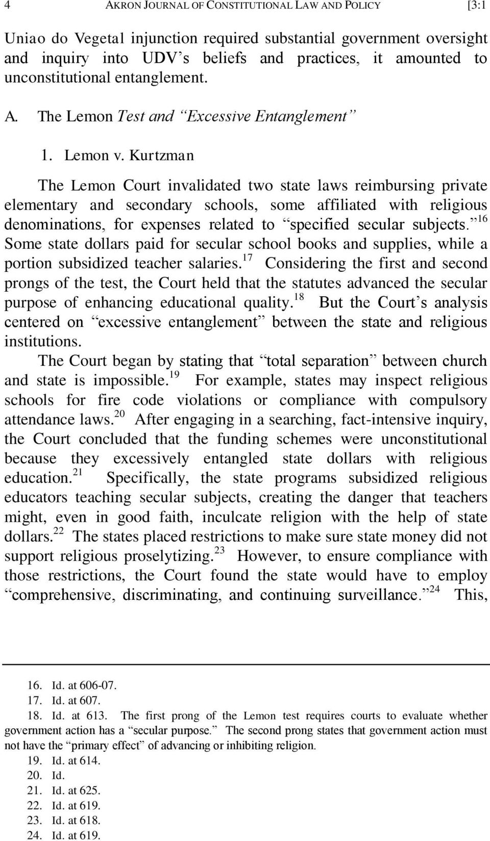 Kurtzman The Lemon Court invalidated two state laws reimbursing private elementary and secondary schools, some affiliated with religious denominations, for expenses related to specified secular